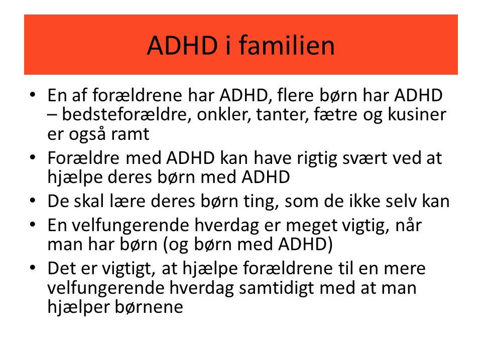 ADHD i familien En af forældrene har ADHD, flere børn har ADHD – bedsteforældre, onkler, tanter, fætre og kusiner er også ramt.