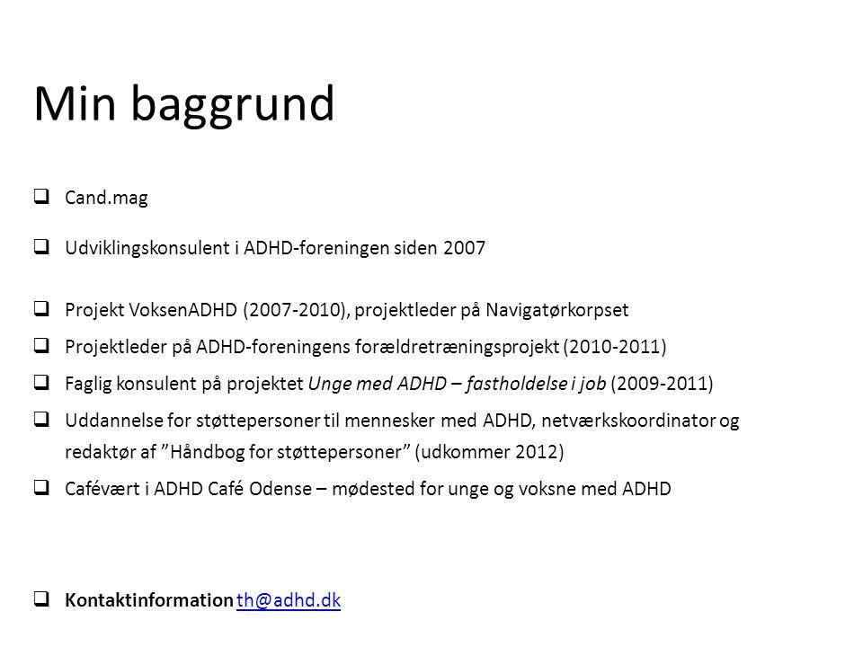 Min baggrund Cand.mag Udviklingskonsulent i ADHD-foreningen siden 2007