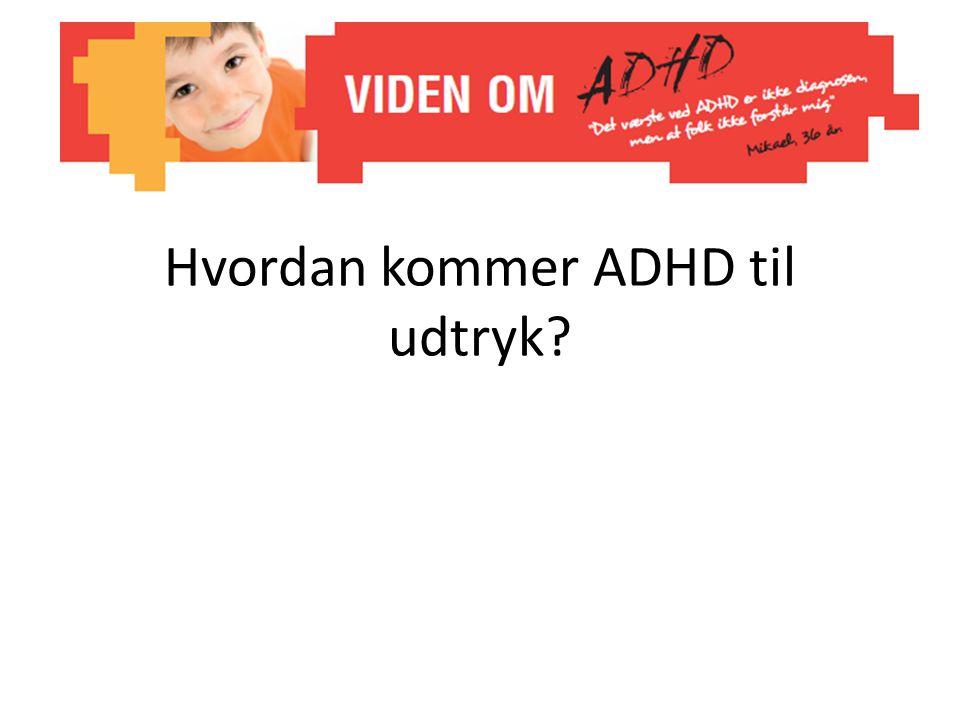 Hvordan kommer ADHD til udtryk