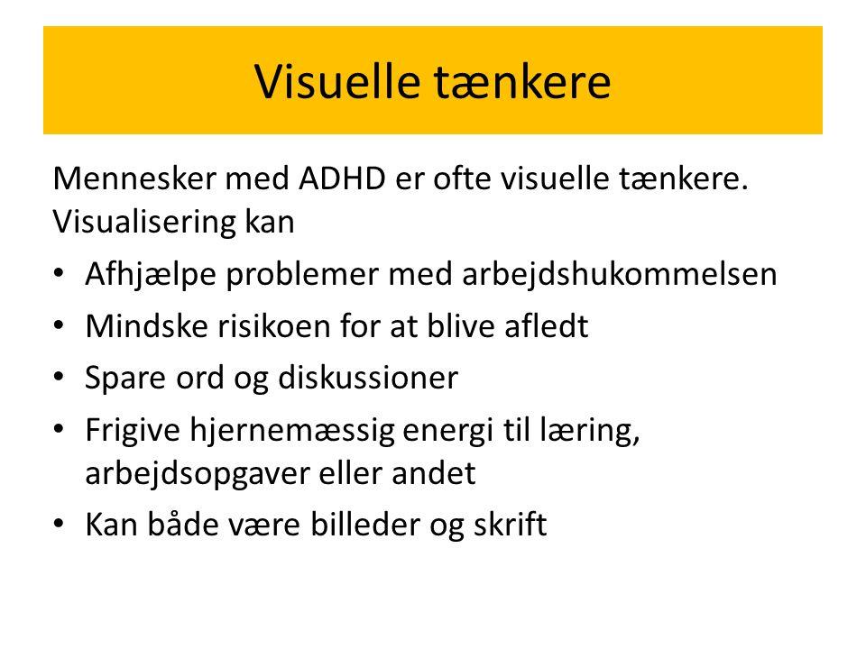 Visuelle tænkere Mennesker med ADHD er ofte visuelle tænkere. Visualisering kan. Afhjælpe problemer med arbejdshukommelsen.