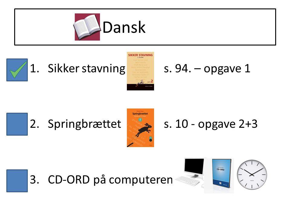 Dansk 1. Sikker stavning s. 94. – opgave 1 2. Springbrættet s.