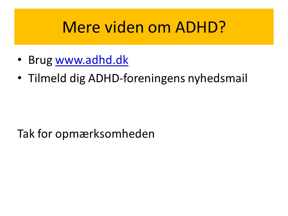 Mere viden om ADHD Brug www.adhd.dk