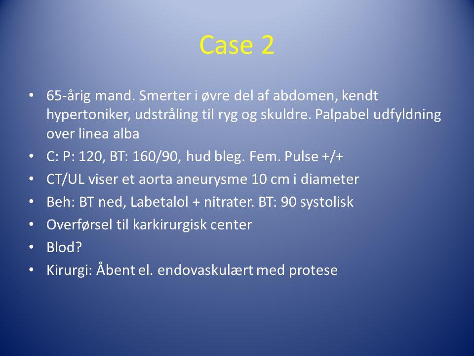 Case 2 65-årig mand. Smerter i øvre del af abdomen, kendt hypertoniker, udstråling til ryg og skuldre. Palpabel udfyldning over linea alba.