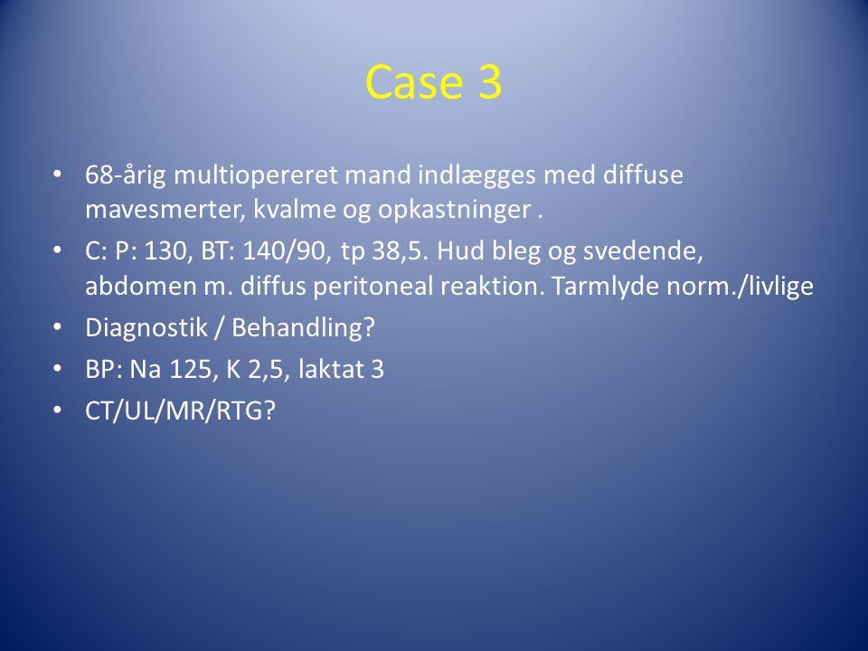 Case 3 68-årig multiopereret mand indlægges med diffuse mavesmerter, kvalme og opkastninger .