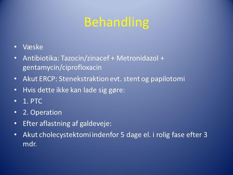 Behandling Væske. Antibiotika: Tazocin/zinacef + Metronidazol + gentamycin/ciprofloxacin. Akut ERCP: Stenekstraktion evt. stent og papilotomi.