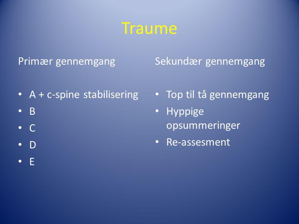 Traume Primær gennemgang A + c-spine stabilisering B C D E