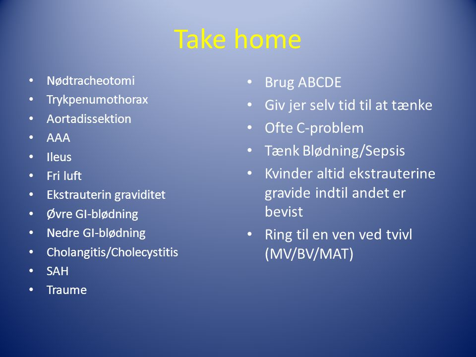 Take home Brug ABCDE Giv jer selv tid til at tænke Ofte C-problem