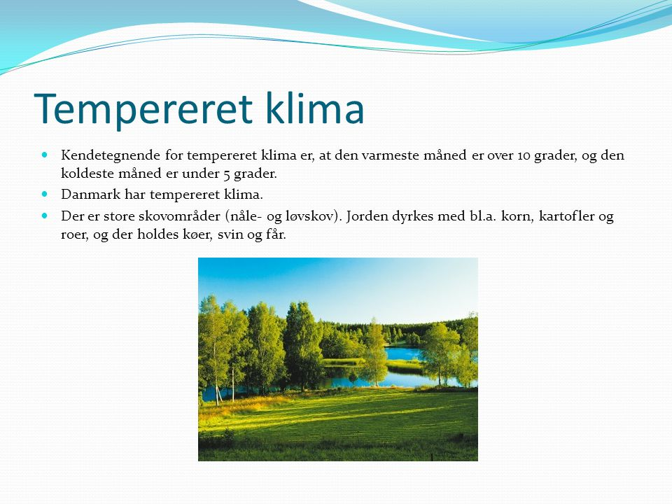 Tempereret klima Kendetegnende for tempereret klima er, at den varmeste måned er over 10 grader, og den koldeste måned er under 5 grader.