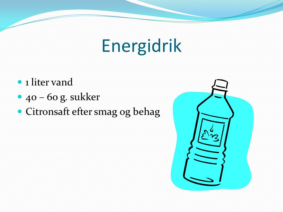 Energidrik 1 liter vand 40 – 60 g. sukker