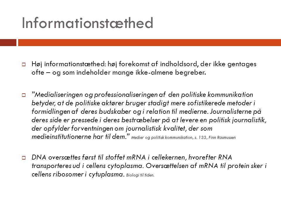 Informationstæthed Høj informationstæthed: høj forekomst af indholdsord, der ikke gentages ofte – og som indeholder mange ikke-almene begreber.
