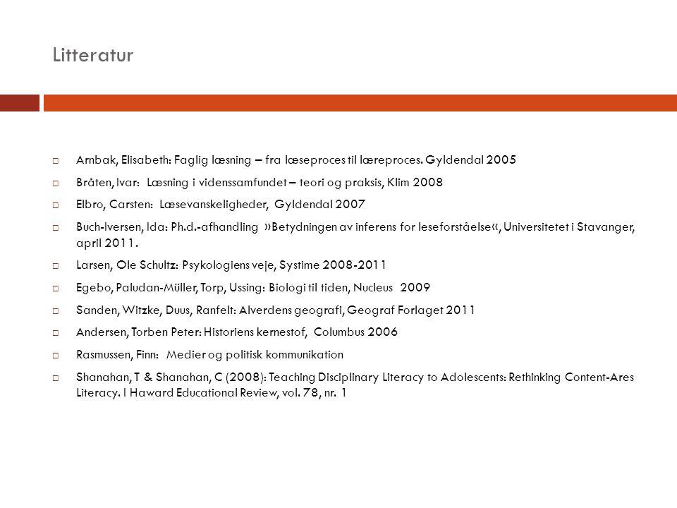 Litteratur Arnbak, Elisabeth: Faglig læsning – fra læseproces til læreproces. Gyldendal 2005.