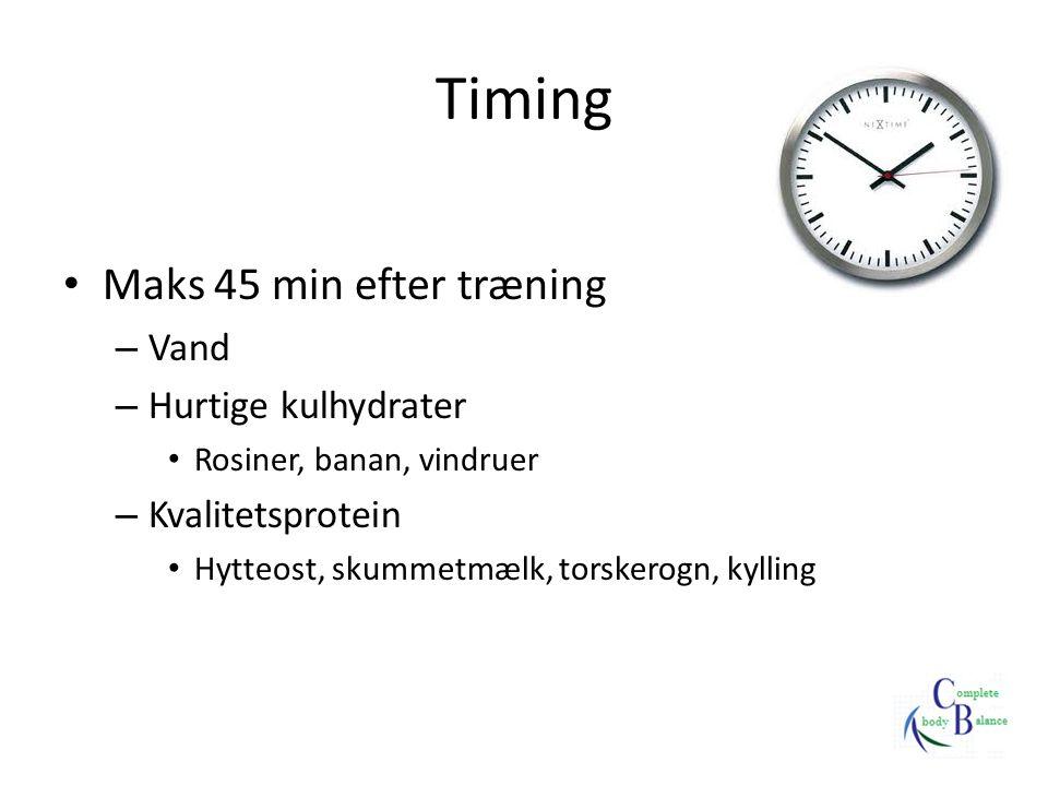 Timing Maks 45 min efter træning Vand Hurtige kulhydrater