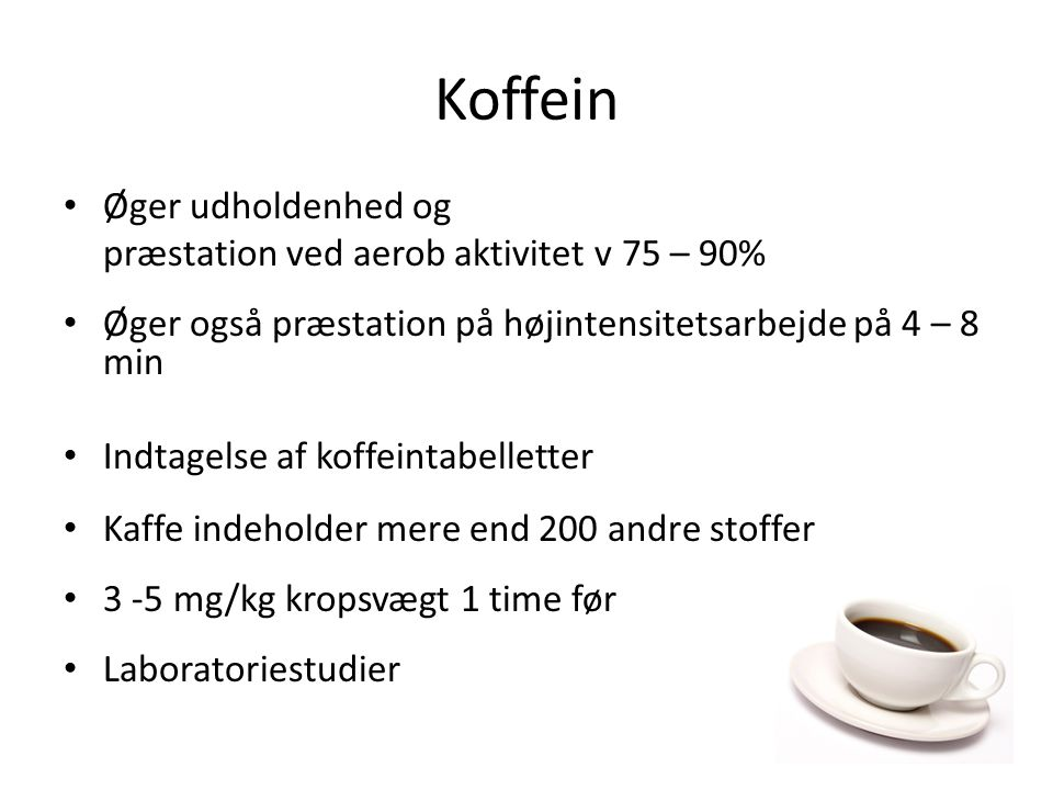 Koffein Øger udholdenhed og præstation ved aerob aktivitet v 75 – 90%