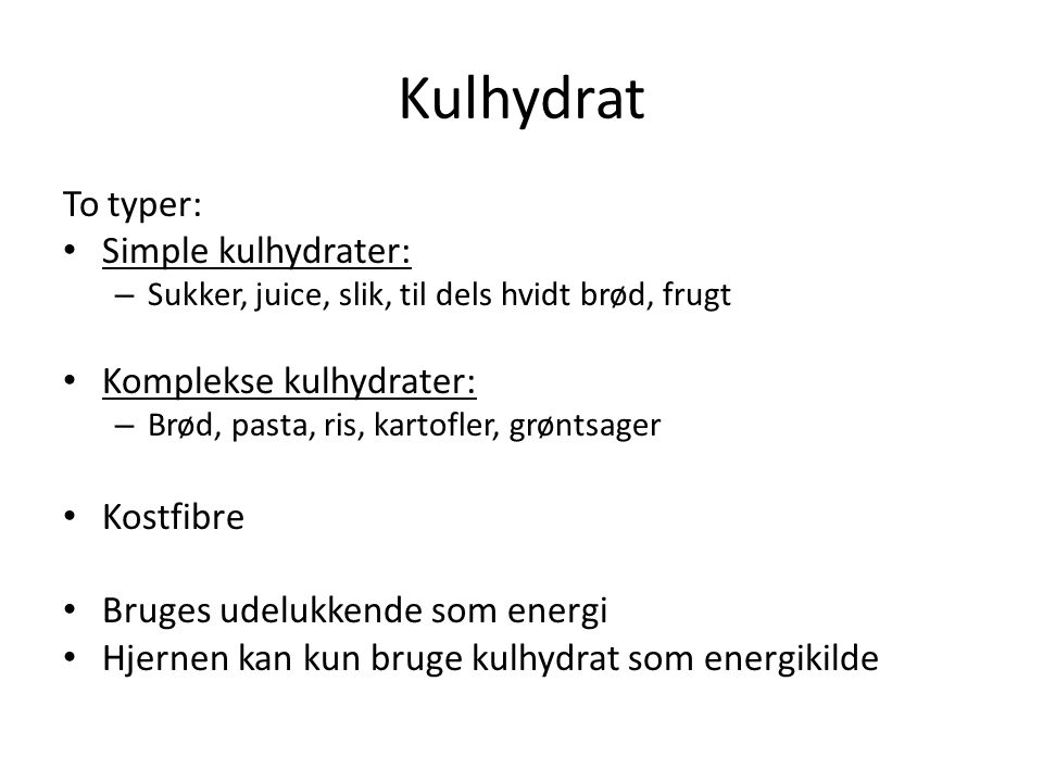 Kulhydrat To typer: Simple kulhydrater: Komplekse kulhydrater: