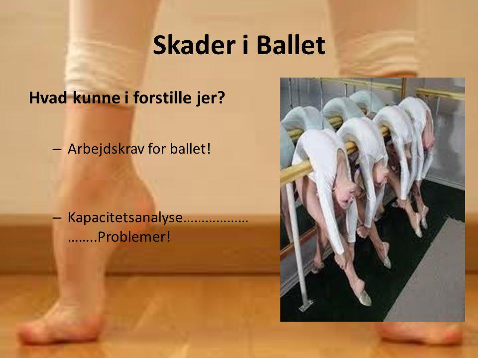 Skader i Ballet Hvad kunne i forstille jer Arbejdskrav for ballet!