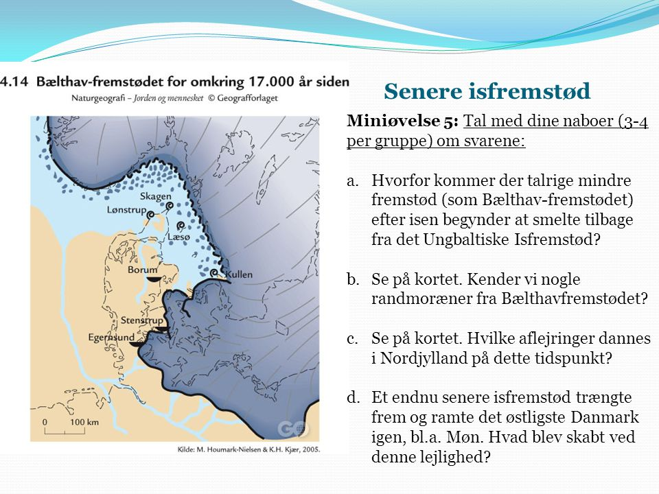Senere isfremstød Miniøvelse 5: Tal med dine naboer (3-4 per gruppe) om svarene: