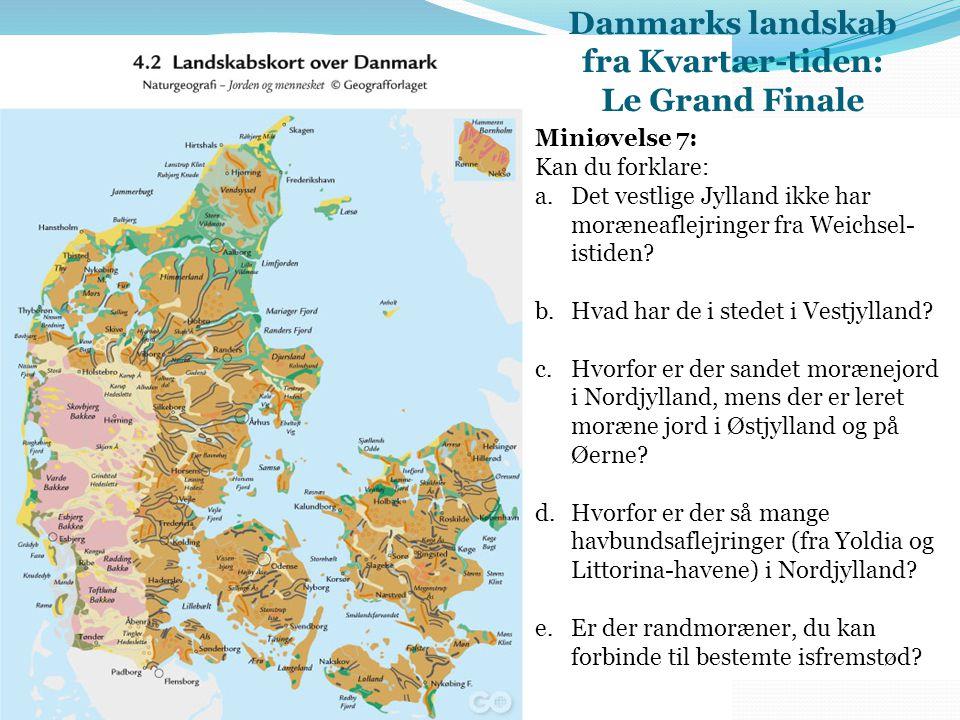 Danmarks landskab fra Kvartær-tiden: Le Grand Finale
