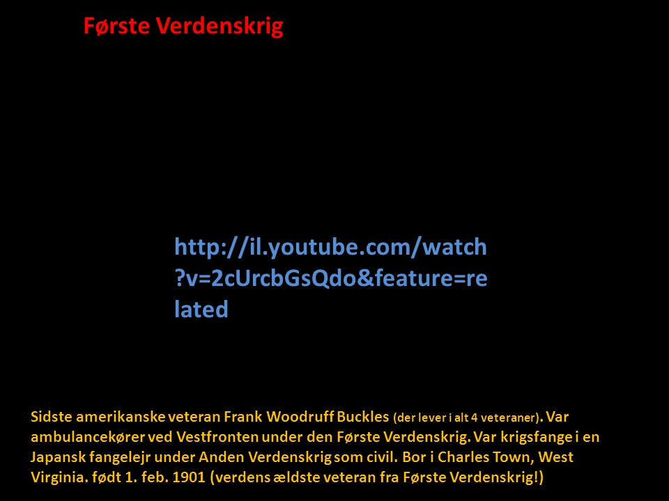 Første Verdenskrig http://il.youtube.com/watch v=2cUrcbGsQdo&feature=related.