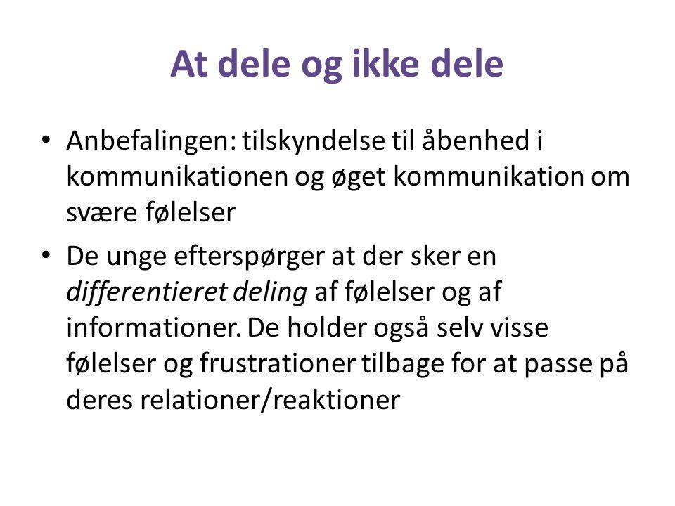 At dele og ikke dele Anbefalingen: tilskyndelse til åbenhed i kommunikationen og øget kommunikation om svære følelser.
