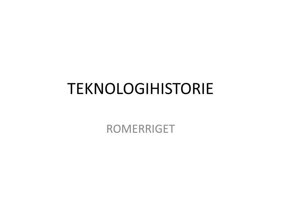 TEKNOLOGIHISTORIE ROMERRIGET