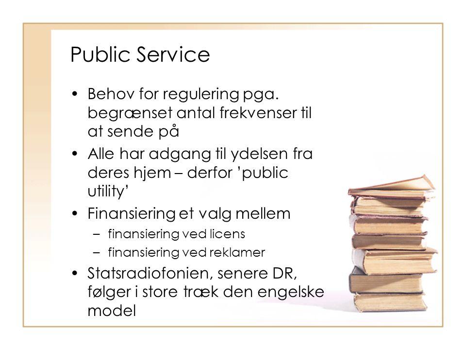 Public Service Behov for regulering pga. begrænset antal frekvenser til at sende på.