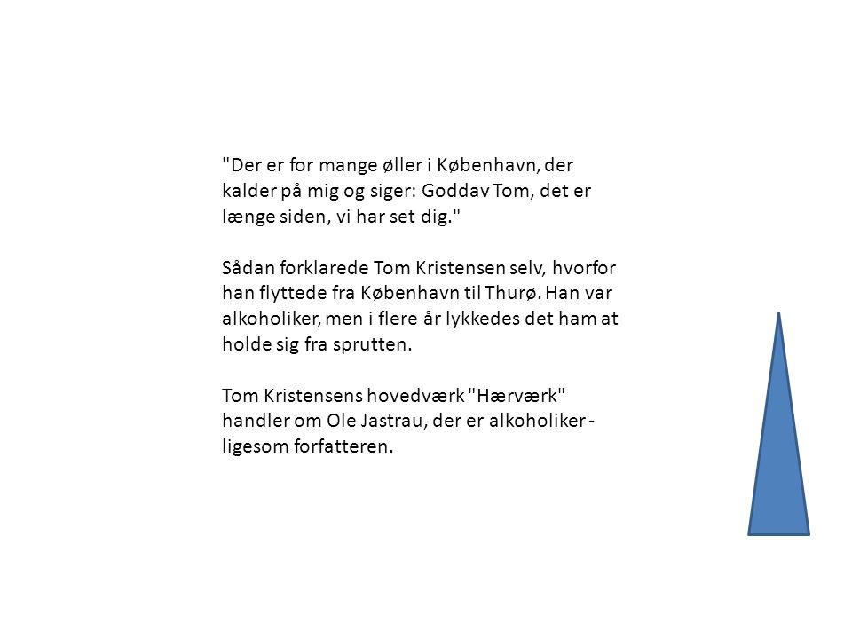 Der er for mange øller i København, der kalder på mig og siger: Goddav Tom, det er længe siden, vi har set dig. Sådan forklarede Tom Kristensen selv, hvorfor han flyttede fra København til Thurø.