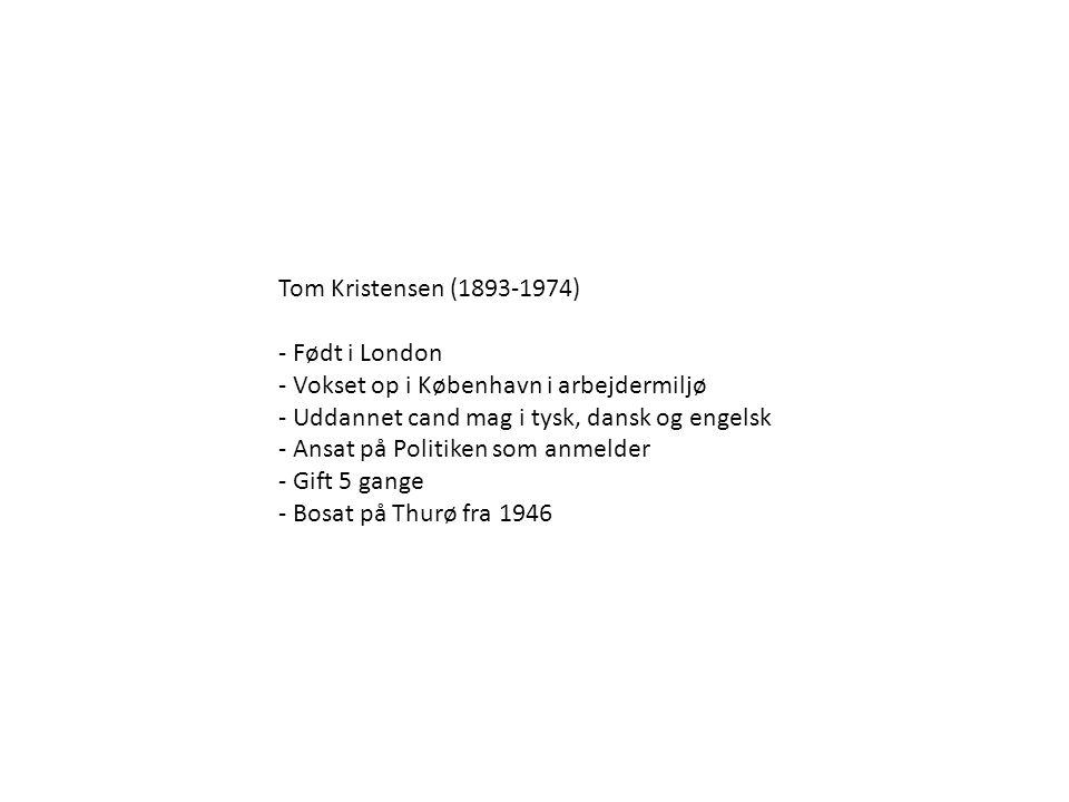 Tom Kristensen (1893-1974) - Født i London. - Vokset op i København i arbejdermiljø. - Uddannet cand mag i tysk, dansk og engelsk.
