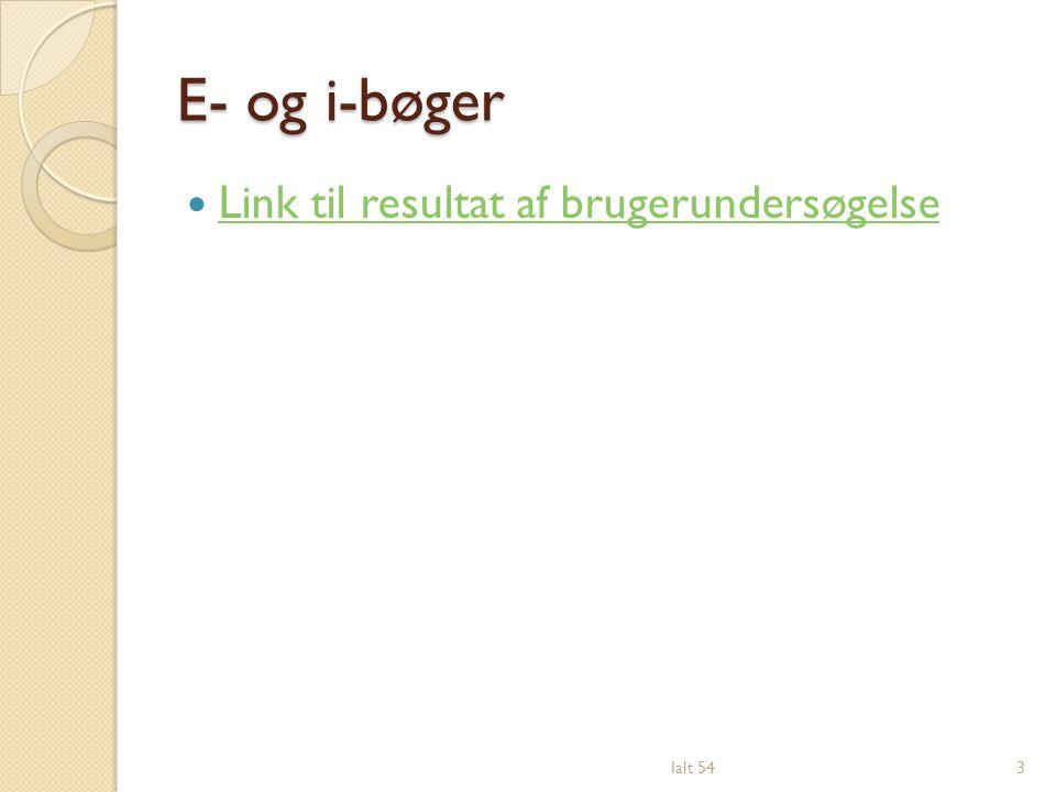 E- og i-bøger Link til resultat af brugerundersøgelse Ialt 54