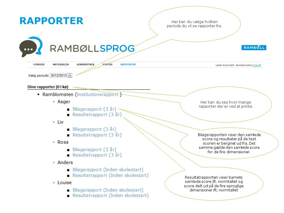 Rapporter Her kan du vælge hvilken periode du vil se rapporter fra.
