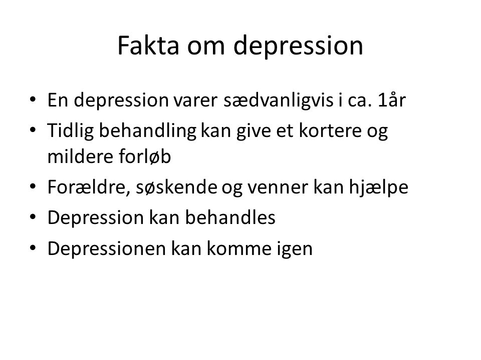 Fakta om depression En depression varer sædvanligvis i ca. 1år