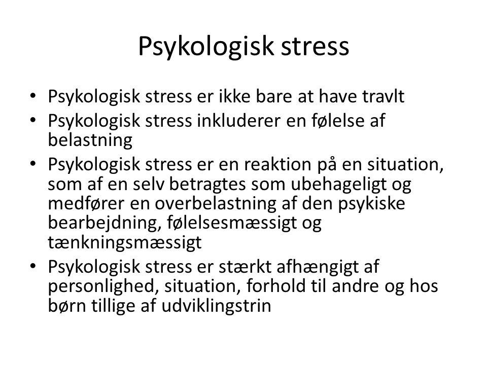Psykologisk stress Psykologisk stress er ikke bare at have travlt