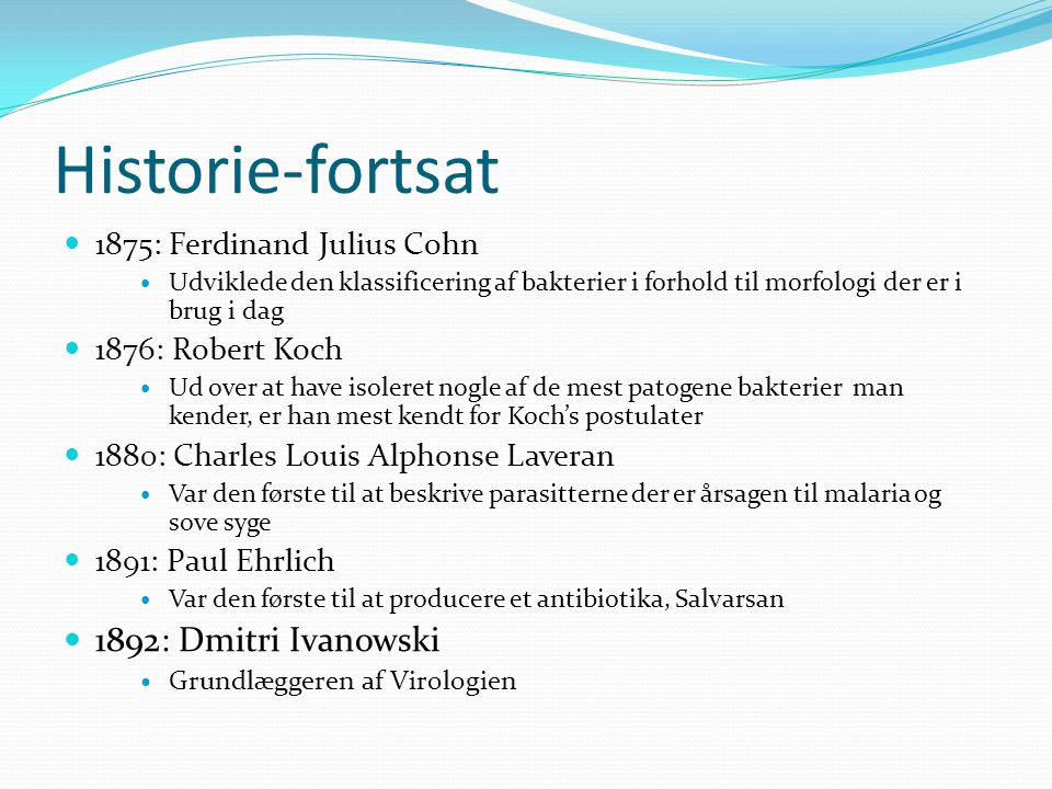 Historie-fortsat 1892: Dmitri Ivanowski 1875: Ferdinand Julius Cohn