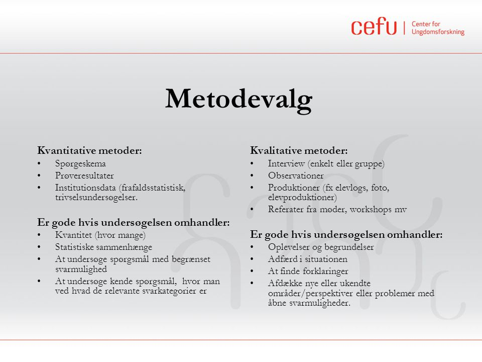 Metodevalg Kvantitative metoder: Er gode hvis undersøgelsen omhandler: