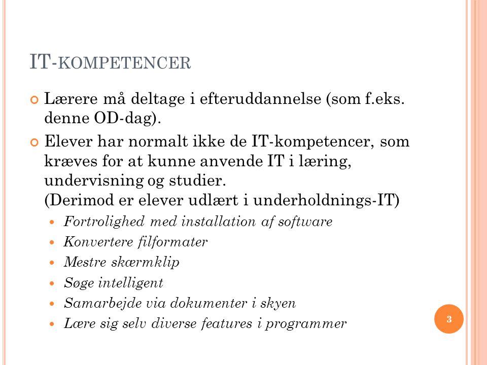 IT-kompetencer Lærere må deltage i efteruddannelse (som f.eks. denne OD-dag).