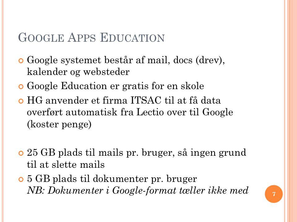 Google Apps Education Google systemet består af mail, docs (drev), kalender og websteder. Google Education er gratis for en skole.
