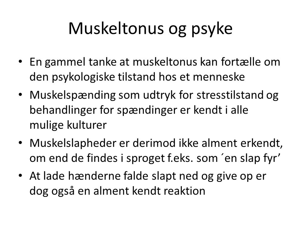 Muskeltonus og psyke En gammel tanke at muskeltonus kan fortælle om den psykologiske tilstand hos et menneske.