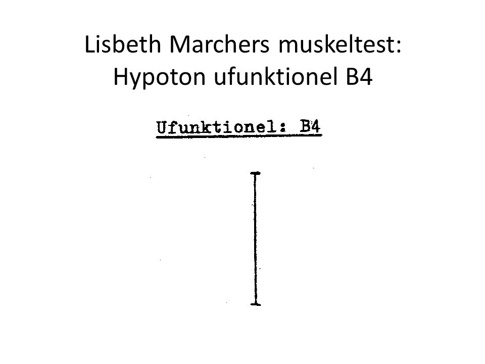 Lisbeth Marchers muskeltest: Hypoton ufunktionel B4