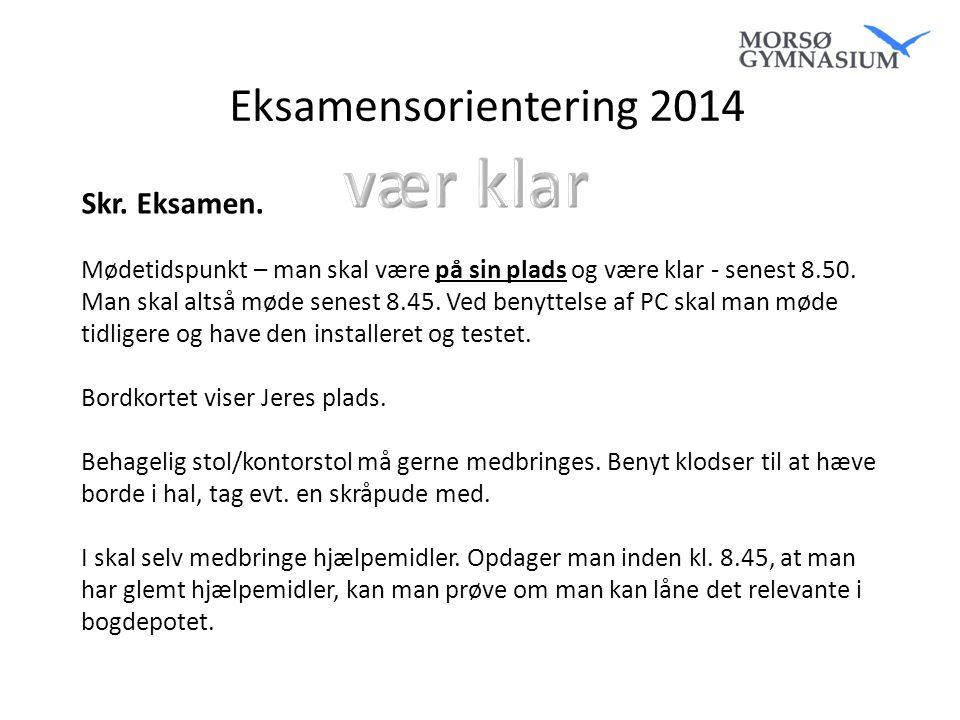 vær klar Eksamensorientering 2014 Skr. Eksamen.