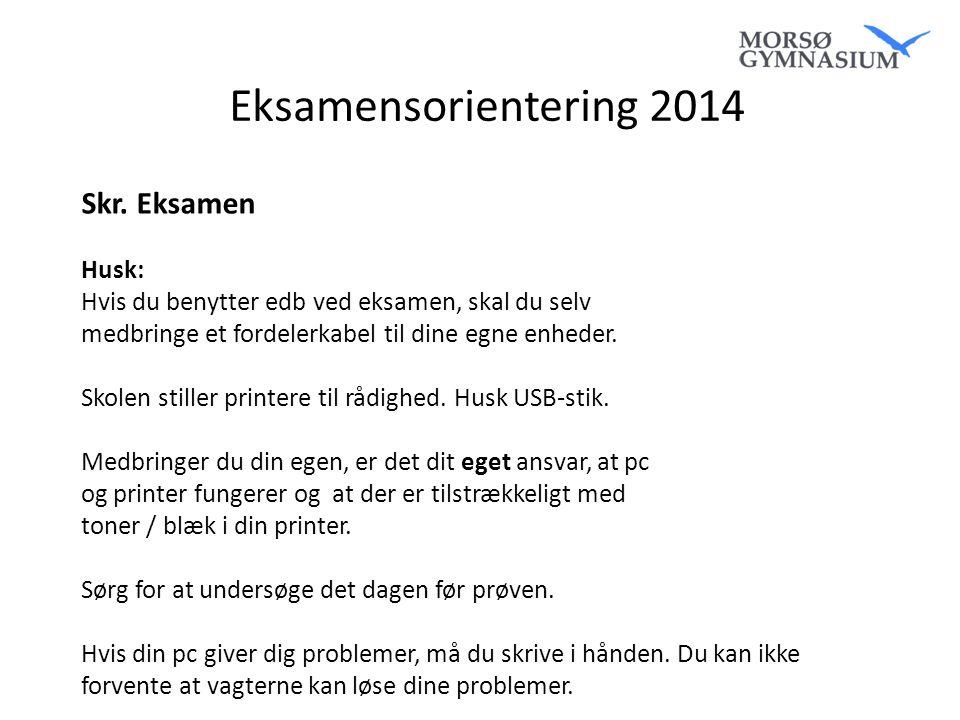 Eksamensorientering 2014 Skr. Eksamen Husk: