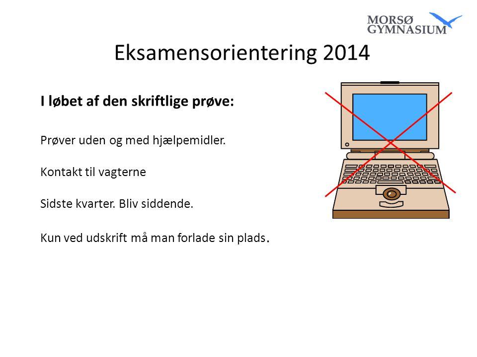 Eksamensorientering 2014 I løbet af den skriftlige prøve: