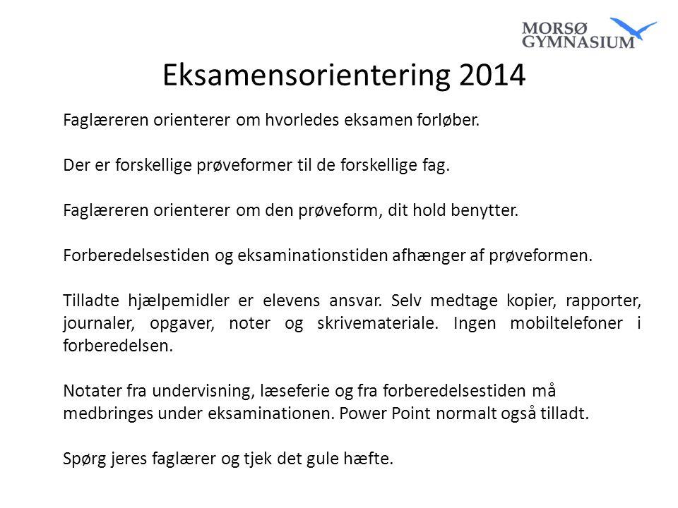 Eksamensorientering 2014 Faglæreren orienterer om hvorledes eksamen forløber. Der er forskellige prøveformer til de forskellige fag.