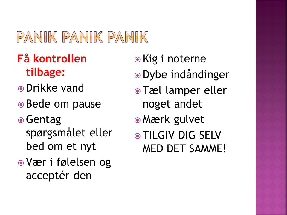 PANIK PANIK PANIK Få kontrollen tilbage: Drikke vand Bede om pause