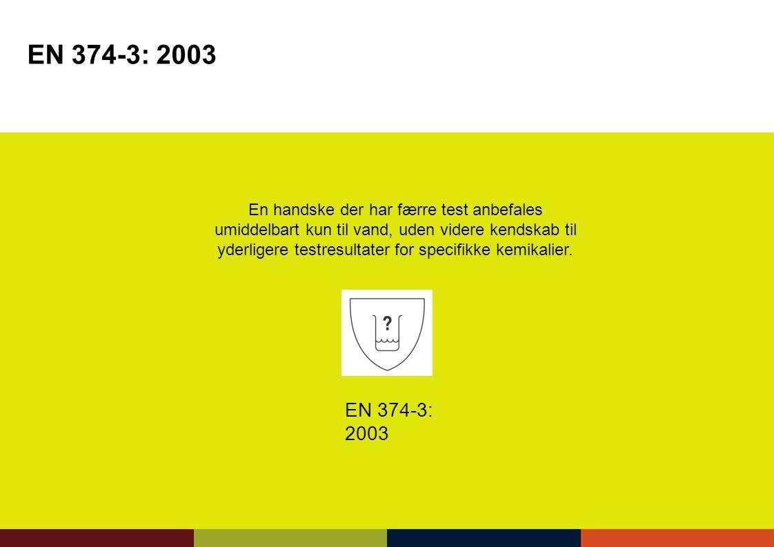 EN 374-3: 2003 EN 374-3: 2003 En handske der har færre test anbefales
