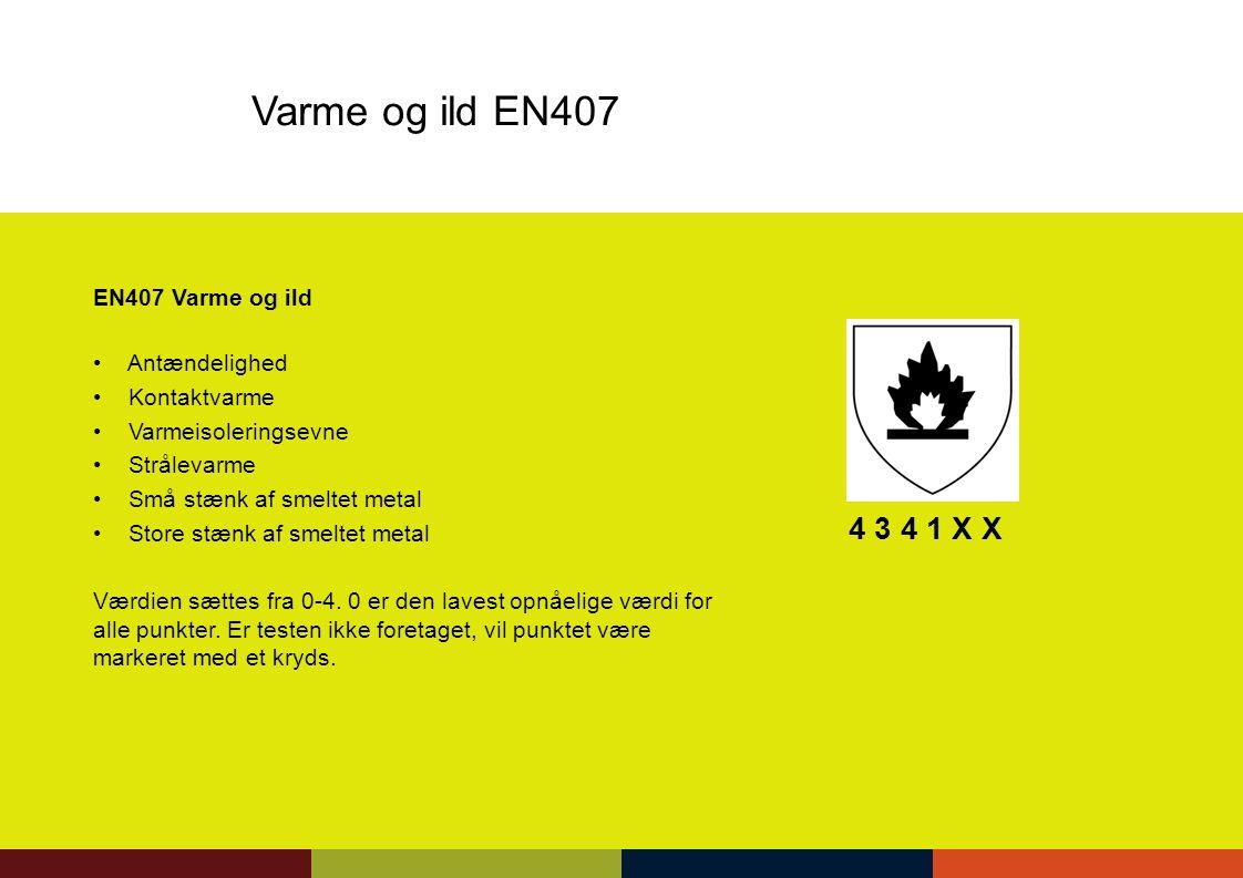 Varme og ild EN407 4 3 4 1 X X EN407 Varme og ild Antændelighed