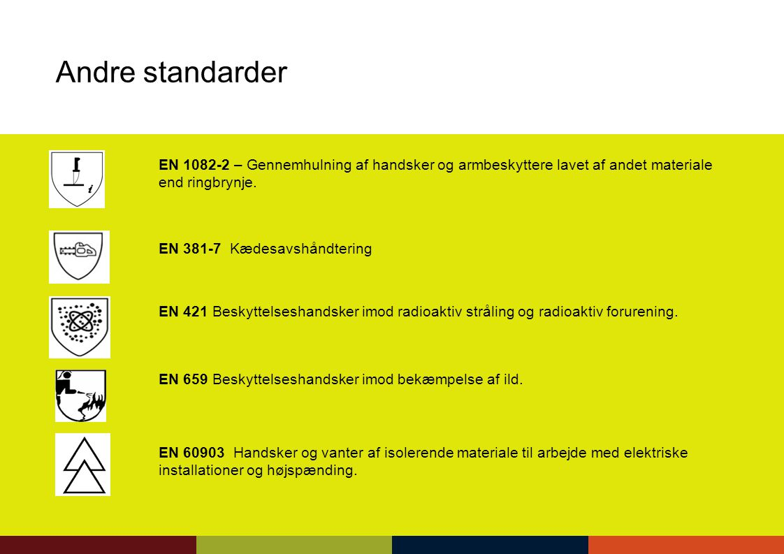 Andre standarder EN 1082-2 – Gennemhulning af handsker og armbeskyttere lavet af andet materiale end ringbrynje.
