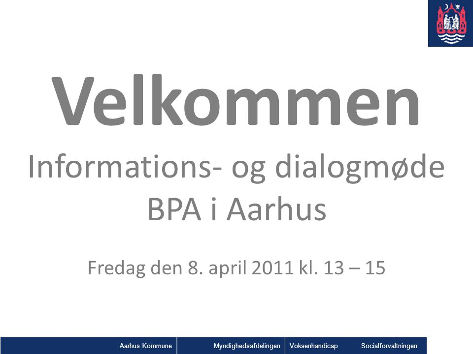 Velkommen Informations- og dialogmøde BPA i Aarhus Fredag den 8
