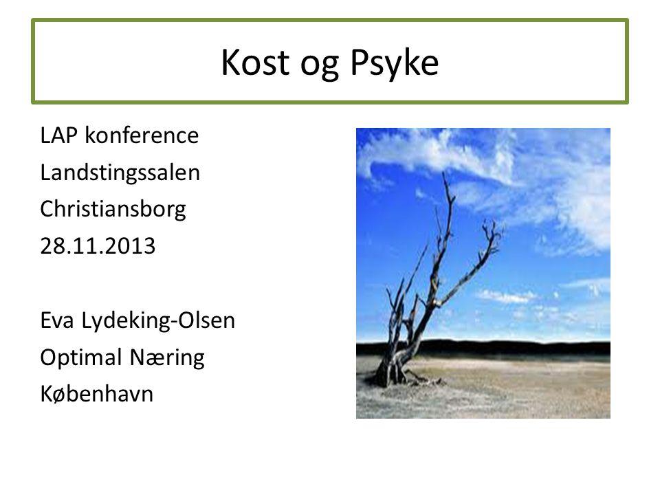 Kost og Psyke LAP konference Landstingssalen Christiansborg 28.11.2013 Eva Lydeking-Olsen Optimal Næring København
