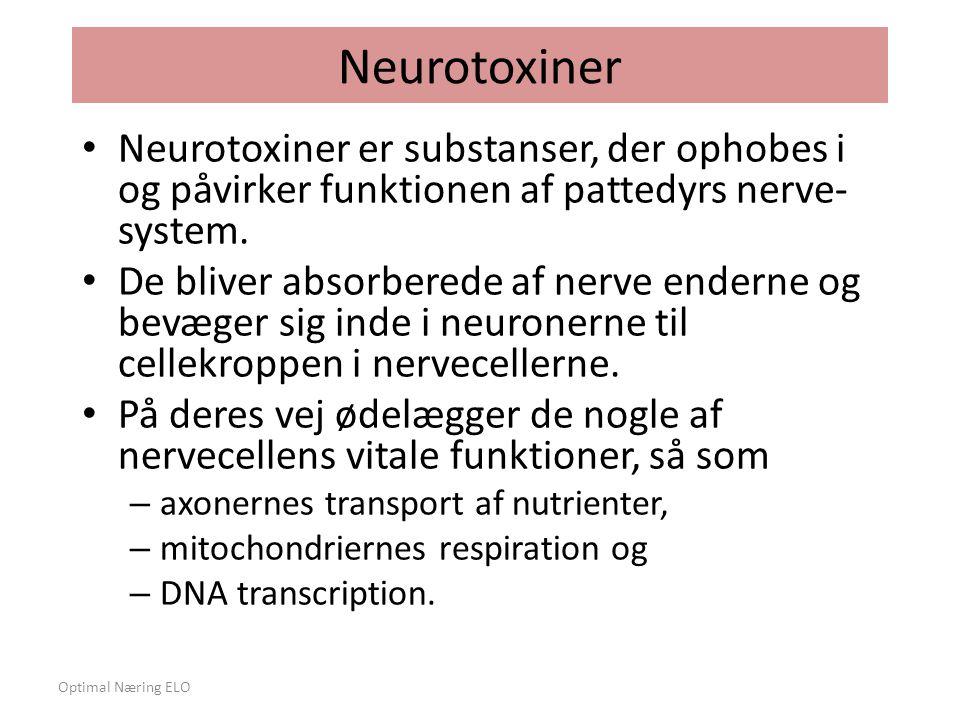 Neurotoxiner Neurotoxiner er substanser, der ophobes i og påvirker funktionen af pattedyrs nerve- system.
