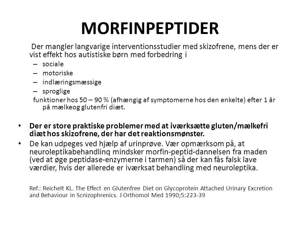MORFINPEPTIDER Der mangler langvarige interventionsstudier med skizofrene, mens der er vist effekt hos autistiske børn med forbedring i.