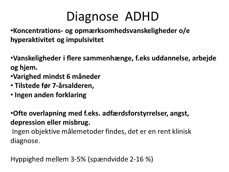 Diagnose ADHD Koncentrations- og opmærksomhedsvanskeligheder o/e hyperaktivitet og impulsivitet.